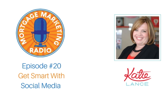 Mortgage Marketing Radio #20 Katie Lance Get Smart With Social Media