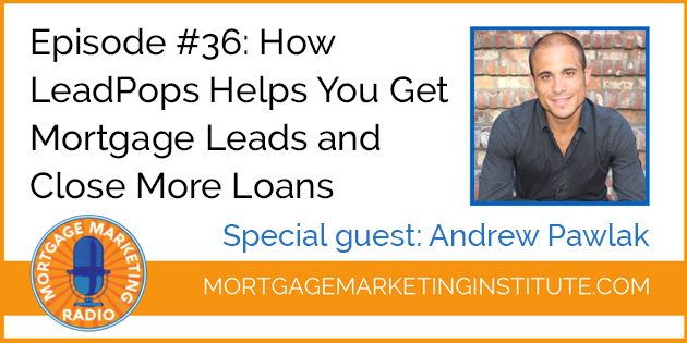 Ep# 36: How LeadPops Helps Get You Consumer Direct Mortgage Leads