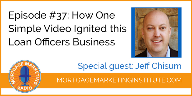 Ep #37: How One Simple Video Ignited This Loan Officers Business