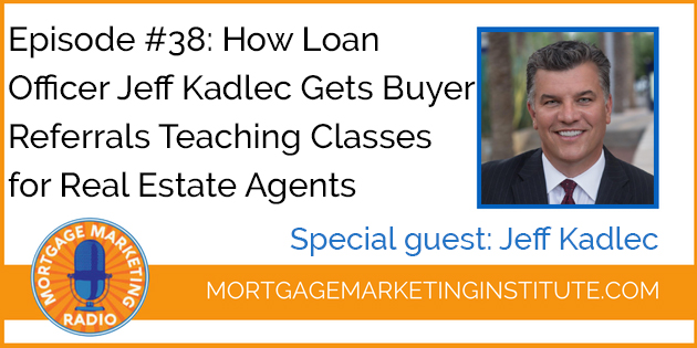 Episode #38 How Jeff Kadlec Gets Buyer Referrals Teaching Classes for Real Estate Agents