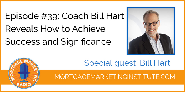 Play Mortgage Marketing Radio Ep #39: Coach Bill Hart Reveals How to Achieve Success and Significance