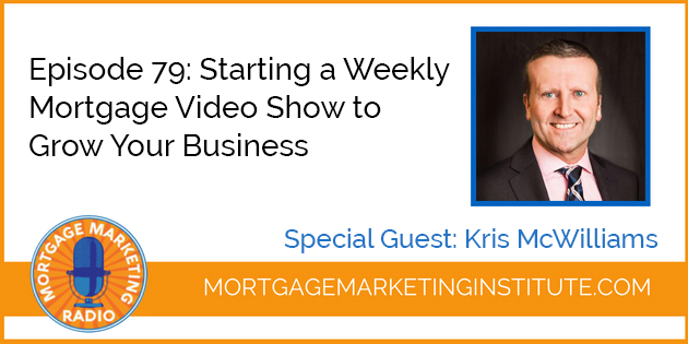 Ep #79: Starting a Weekly Mortgage Video Show to Grow Your Business